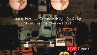 A Must See !!! Live Tutorial. Learn How To Create A Hq Channel Art And Thumbnail