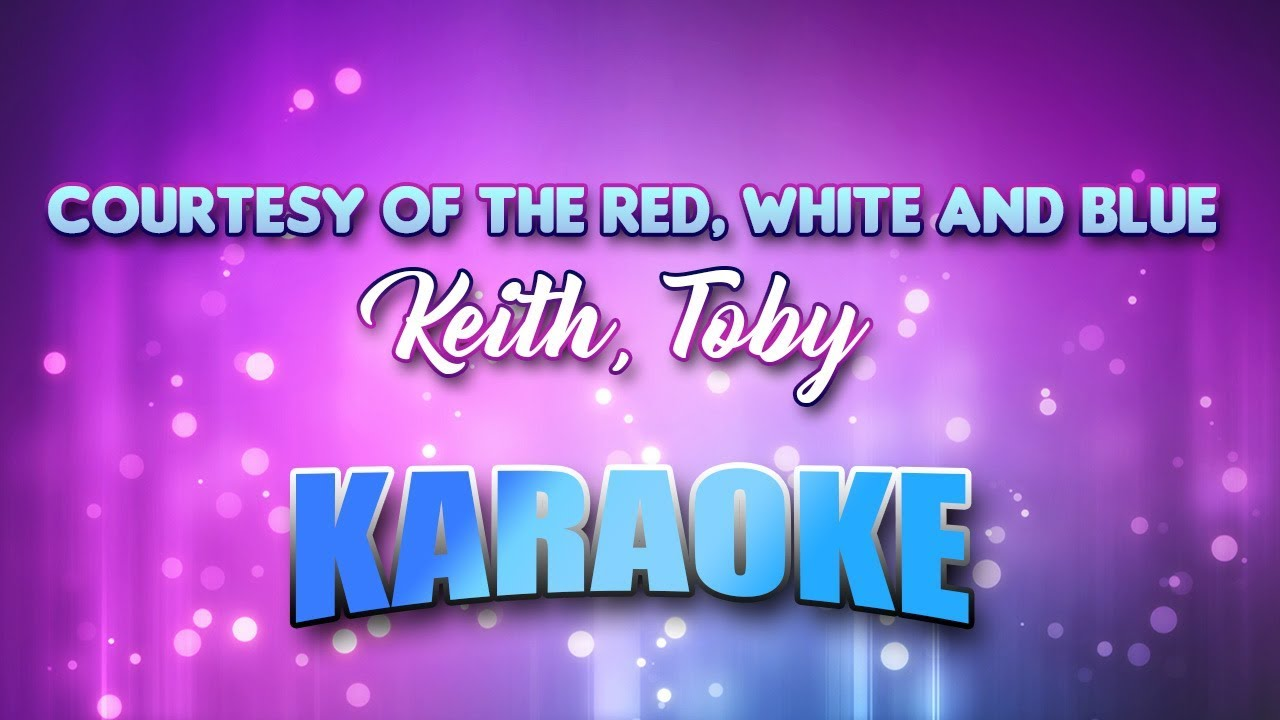 Keith Toby Courtesy Of The Red White Blue Karaoke Lyrics