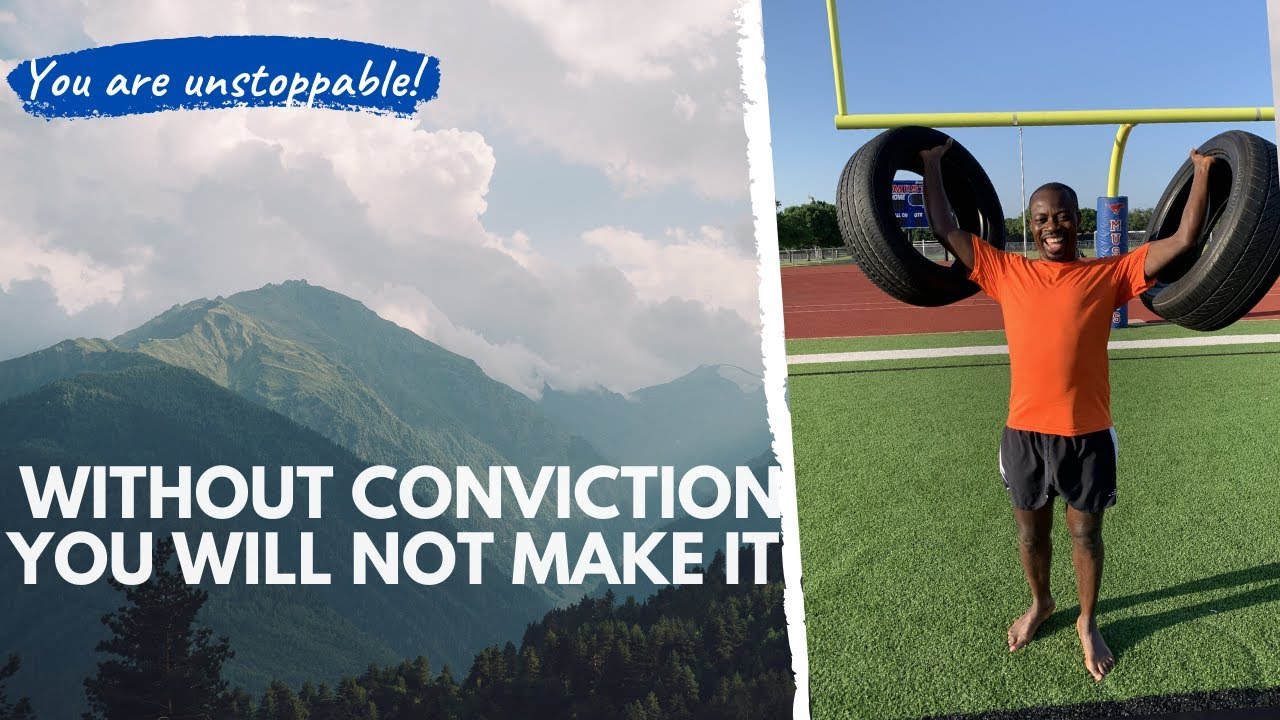 Without conviction you will not make it