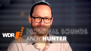 Andy Hunter: Portrait: - PERSONAL SOUNDS  | WDR BIG BAND