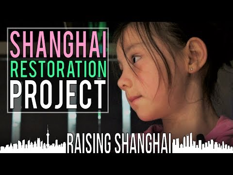 SHANGHAI RESTORATION PROJECT | RAISING SHANGHAI