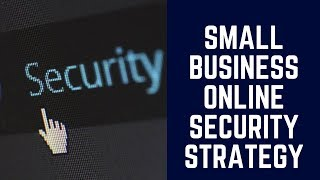 Small Business Online Security Strategy