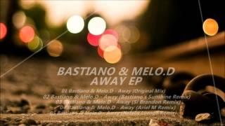 Bastiáno & Melo.D - Away (Bastiano´s Sunshine Remix)