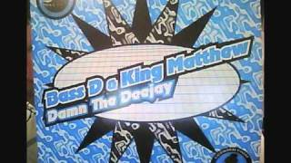 Bass D & King Matthew   Damn The Deejay (Cant Get Any Harder Mix)
