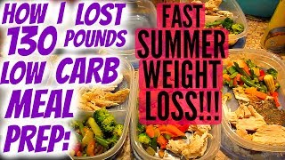 HOW I LOST 130 POUNDS LOW CARB MEAL PREP: FAST SUMMER WEIGHT LOSS!