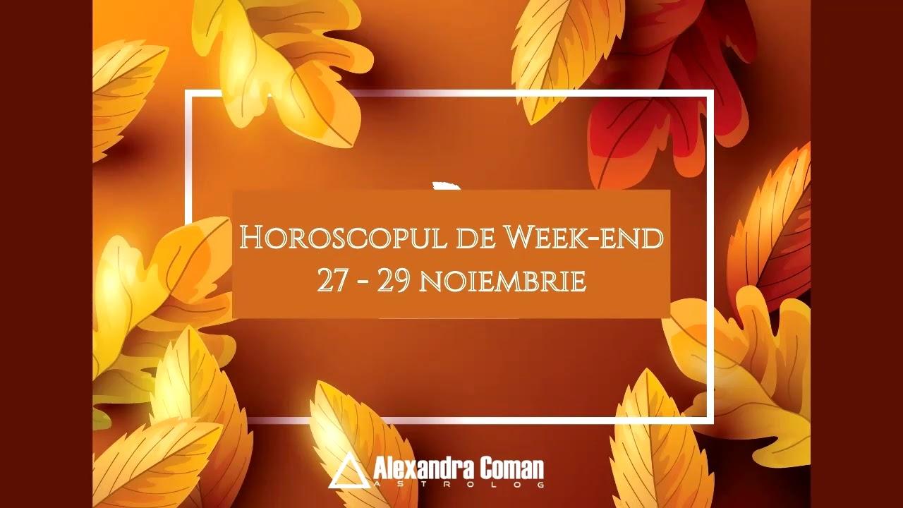 Horoscopul de week-end 27-29 Noiembrie
