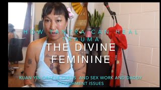 How Tantra Can Heal Childhood and Adult Trauma: The Divine Wounded Feminine and My Absent Dad Issues