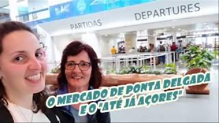 """TRAVEL VLOG AÇORES # Dia 5, take 3: O Mercado de Ponta Delgada e o """"Até Já Açores"""""""
