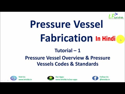 Pressure Vessels Overview, Codes and Standards : Pressure Vessel Fabrication Part-1 in Hindi