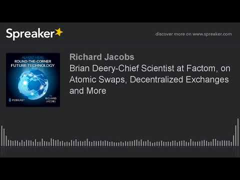 Brian Deery-Chief Scientist at Factom, on Atomic Swaps, Decentralized Exchanges and More