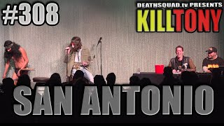 KILL TONY #308 (SAN ANTONIO)