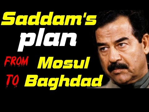 Saddam's plan from Mosul to Baghdad