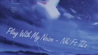 Play With My Noise - Nhí ft TILO Remix