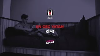 Beşiktaş eSports | Takımda En Geç Yatan Kim?
