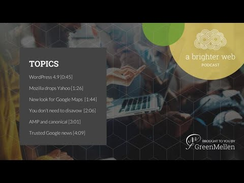 A Brighter Web, Episode 026 - WordPress 4.9, Mozilla dropping Yahoo, fresh Google Maps and more