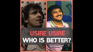 Usire Usire by Sonu Nigam: Who is better? Rajesh Krishnan?