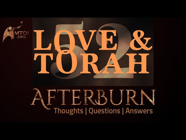 Afterburn | Thoughts, Q&A on Love and Torah | Part 52