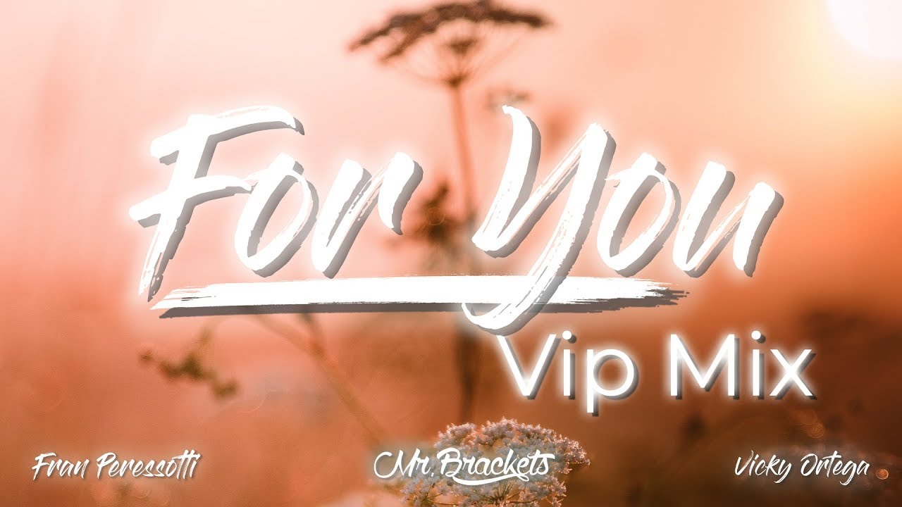 Mr. Brackets & Fran Peressotti ft. Vicky Ortega - For You (Vip Mix) (Lyrics)