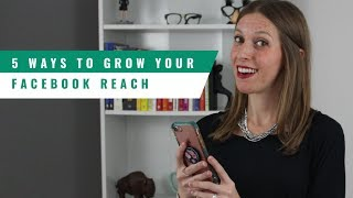 How To Grow Your Reach on Facebook: 5 Tips
