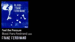 Feel the Pressure - Blood: Franz Ferdinand [2009] - Franz Ferdinand