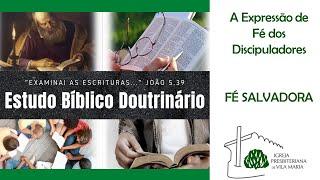 ESTUDO BÍBLICO DOUTRINÁRIO - FÉ SALVADORA