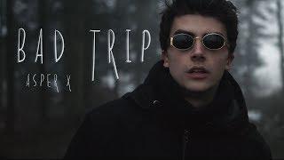 Bad Trip — Asper X (2019)