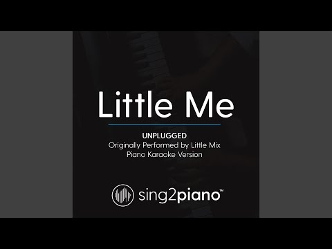 Little Me (Unplugged) (Originally Performed By Little Mix) (Piano Karaoke Version)