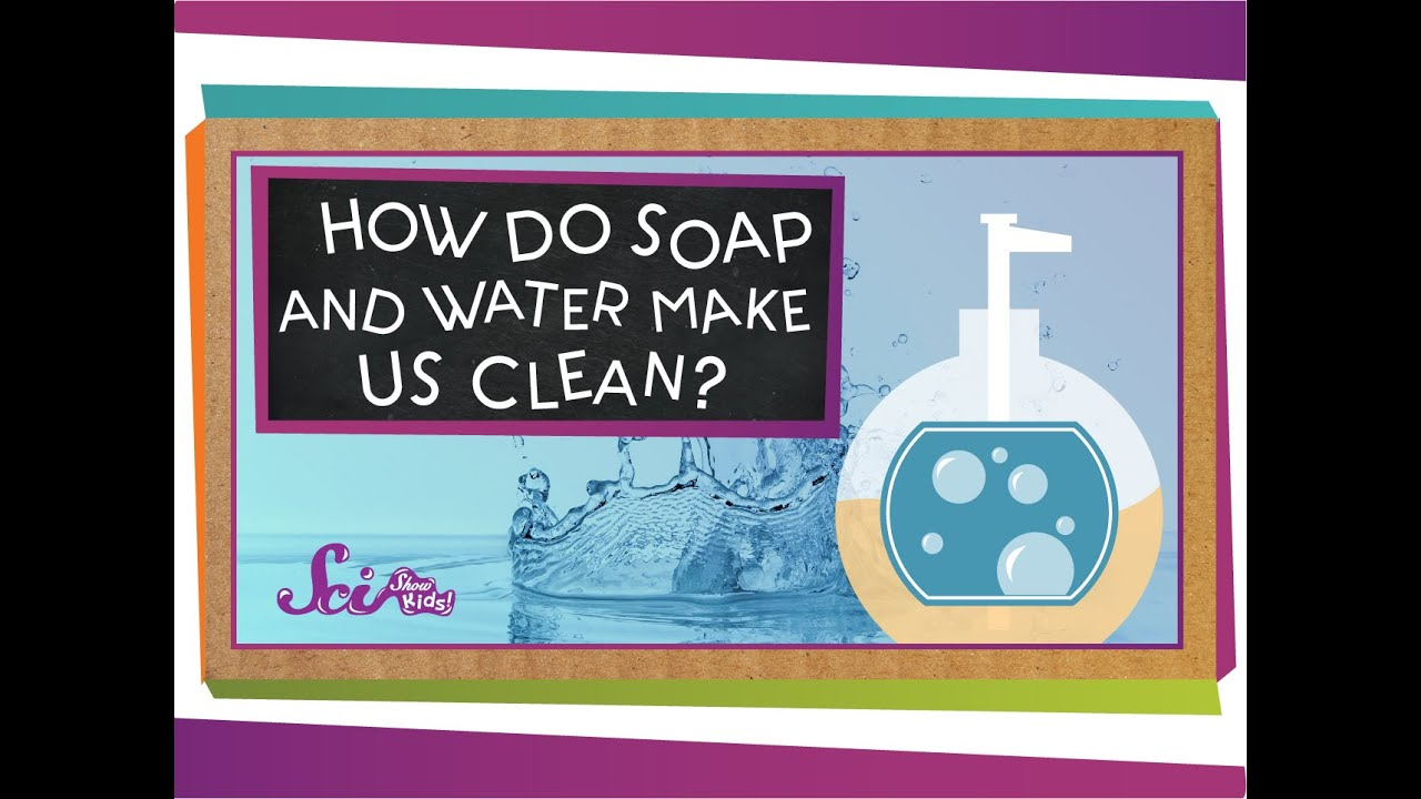 How Do Soap and Water Make Us Clean?   Chemistry for Kids ...