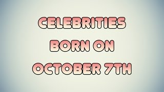 Celebrities born on October 7th