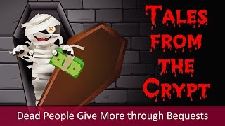 Tales from the Crypt: Dead People Give More through Bequests