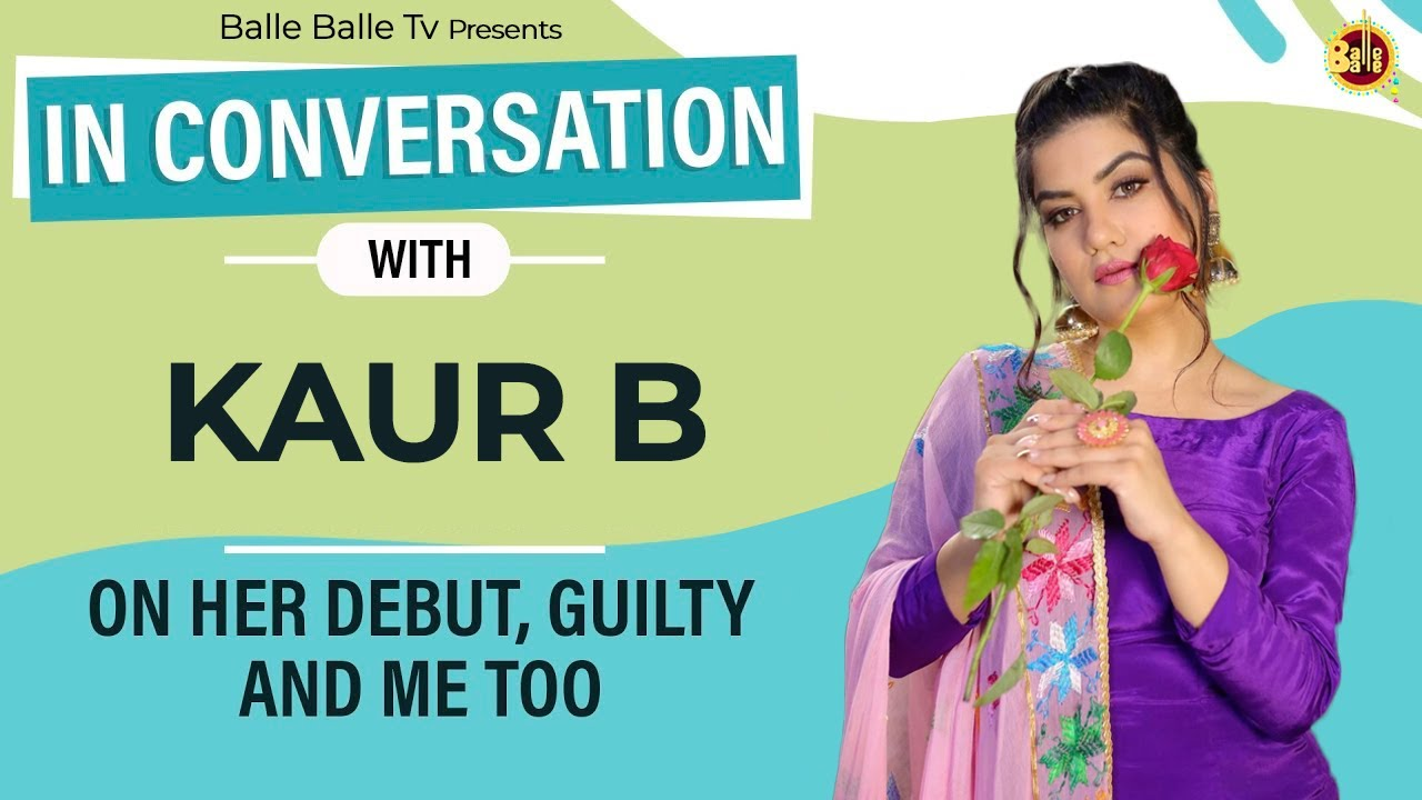 Kaur B Full Interview || Balle Balle TV || 2020