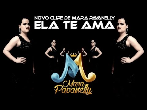Mara Pavanelly - Ela Te Ama (Clipe Oficial)