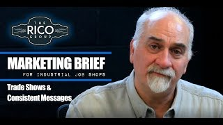 The Rico Group | Marketing Brief for Industrial Job Shops | Trade Shows & Consistent Messages