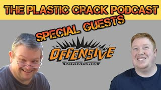The Plastic Crack Podcast - Special Guest Offensive Miniatures