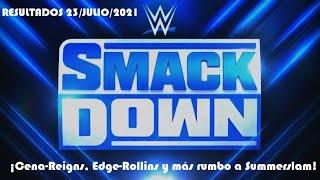 Resultados de SmackDown 23/Julio/2021 (¡Cena-Reigns, Edge-Rollins y más rumbo a Summerslam!)