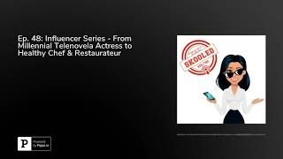 Ep. 48: influencer series - from millennial telenovela actress to healthy chef & restaurateur
