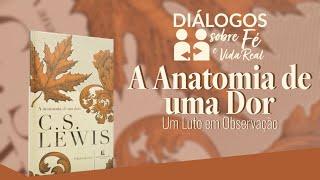 DIÁLOGOS | A Anatomia de uma Dor - C. S. Lewis