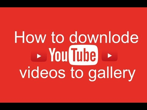 How to downlode youtube videos to gallery