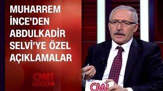 Muharrem İnce'den Abdulkadir Selvi'ye özel açıklamalar