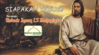 SIAPAKAH YESUS ?   Ustadz Insan LS Mokoginta