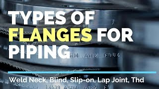 Types of Flanges used in the Oil & Gas Industry -Weld Neck, Blind, Slip-on, Socket Weld, Thd