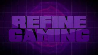 RefineGaming Intro | By me.