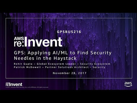 AWS re:Invent 2017: GPS: Applying AI/ML to Find Security Needles in the Haystack (GPSBUS216)