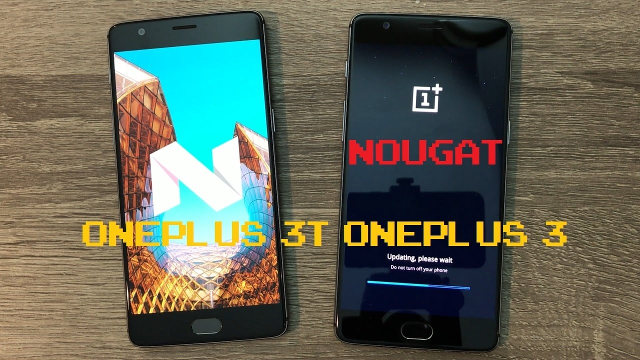 Android Nougat / 7 0 for the OnePlus 3 & OnePlus 3T