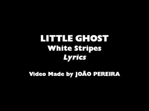 White Stripes | Little Ghost, Lyrics