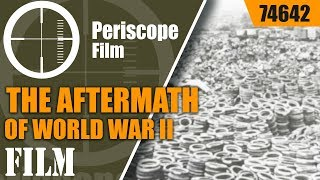 THE AFTERMATH OF WORLD WAR II PRODUCTION  HISTORIC FILM 74642
