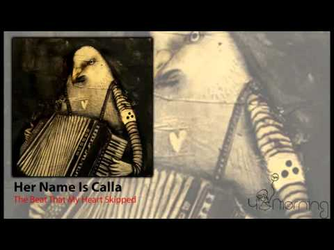 Her Name Is Calla - The Beat That My Heart Skipped