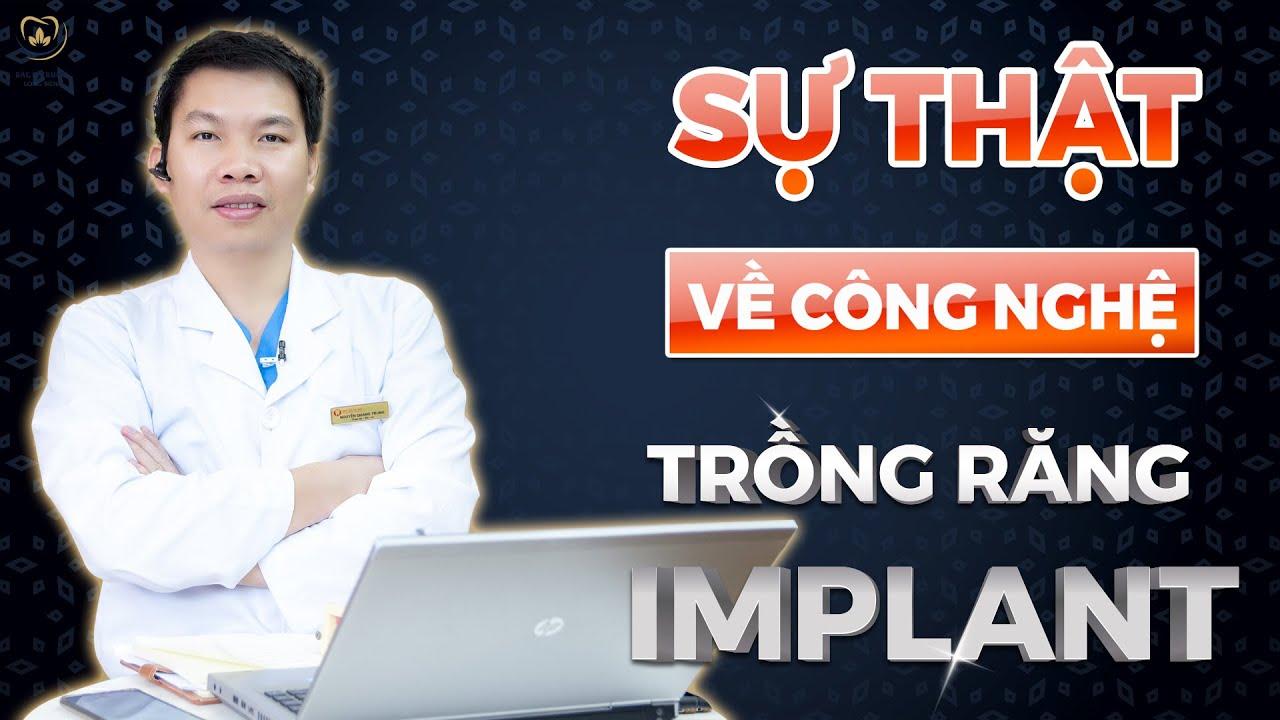 SỰ THẬT VỀ CÔNG NGHỆ TRỒNG RĂNG IMPLANT   Bác sĩ Trung Long Biên