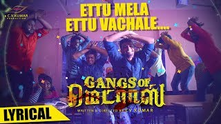 Ettu Mela Ettu Lyrical Video Song | Gangs Of Madras
