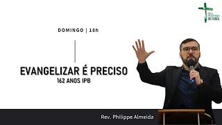 Culto Noite - Domingo 15/08/21 - Evangelizar é preciso - Rev. Philippe Almeida